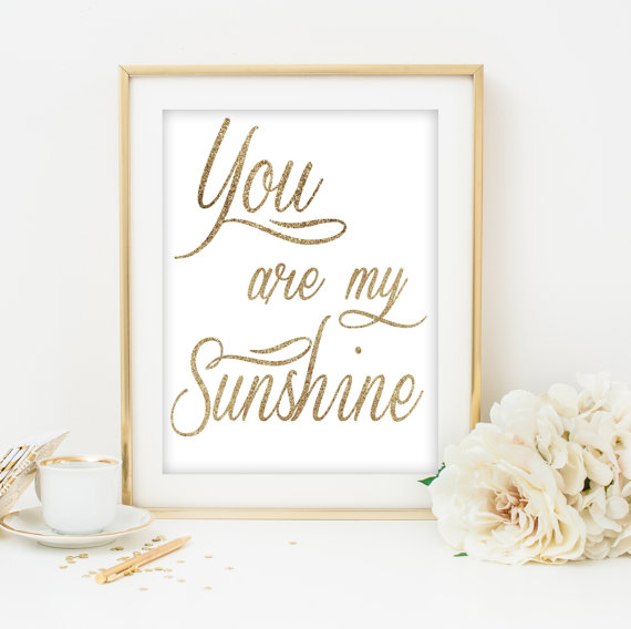 You are my sunshine wall art gold print typography poster